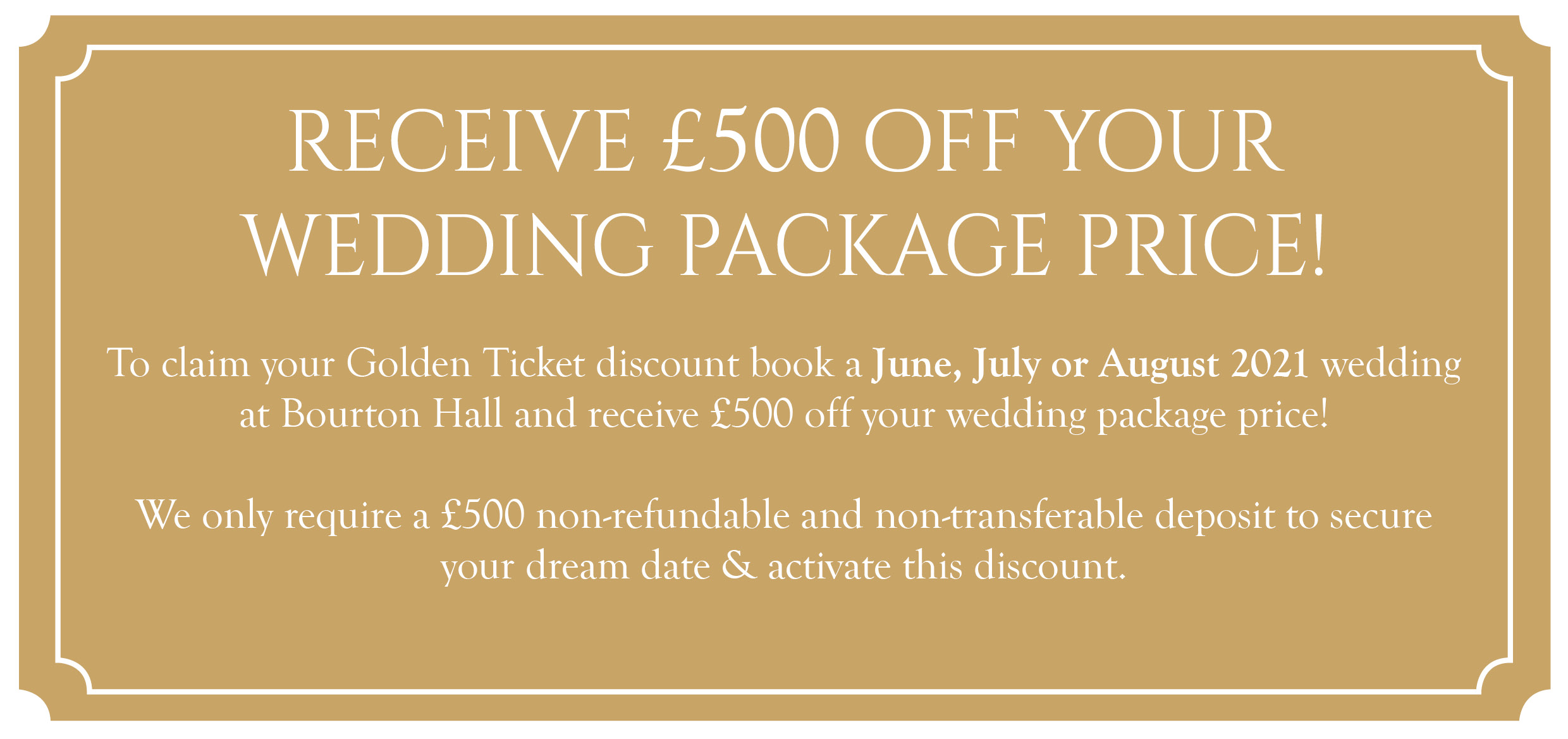 Golden Ticket -Save £500 on your Summer 2021 Wedding at Bourton Hall